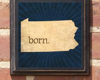 Pennsylvania PA BORN Wall Art Sign Plaque Gift Present Personalized Color Custom Scarnton Harrisburg Pittsburg Philadelphia Antiqued