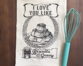 Love You Like Biscuits and Gravy Flour Sack Tea Towel
