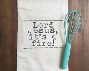It's a Fire Flour Sack Tea Towel