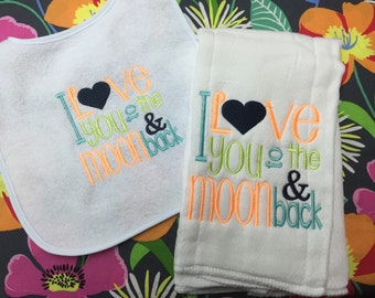 I love you to the moon and back...  of burp cloth, onesie or bib individual pieces or set. Choose your own colors!!