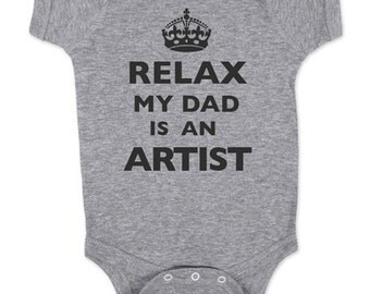 Relax My Dad - Mom - Aunt - Uncle - Grandpa - Is An Artist -  Baby One Piece Bodysuit, infant, Toddler, Youth Shirt
