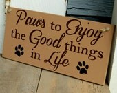 paws to enjoy the good things in life, wood sign, dog sign
