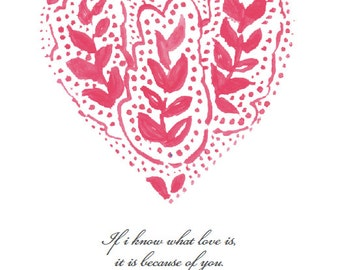 """If I Know What Love Is, It Is Because Of You Illustrated Quote - Love Heart Print. Available in 2 sizes: 6x4"""" & 8x10"""""""