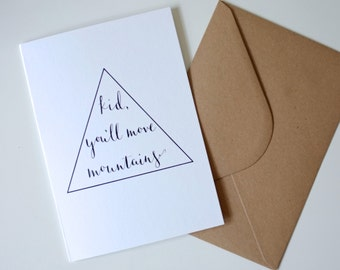 Kid, You'll Move Mountains / A6 Greetings Card / Calligraphy & Illustration