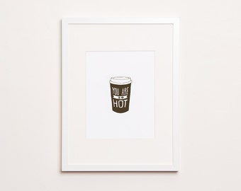 You Are So Hot - Letterpress Coffee Print