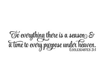 Ecclesiastes 3:1- To everything there is a season & a time to every purpose under heaven Vinyl Wall Art Decal Bible Verse ECCL3V1-0002