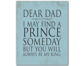 Dear Dad I may find a prince someday but you will always be my king - Father's Day Gift - typography word art - chalkboard look