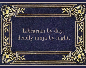 Fridge Magnet - Librarian by Day, Deadly Ninja by night - Quote, library, books, reading