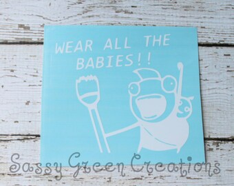 Wear ALL the Babies Decal