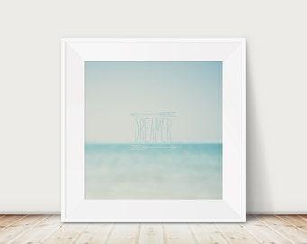 dreamer photograph ocean photograph inspirational quote typography print ocean print blue home decor beach photography