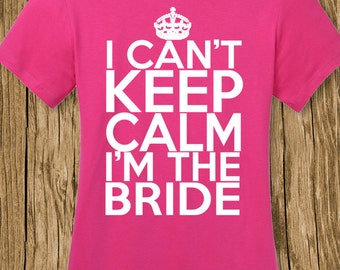I Cant Keep Calm Im the Bride, Bride Shirt, Wedding Shirt, Wife Shirt