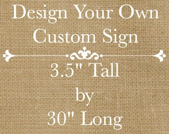 "Design Your Own Rustic Custom Wooden Sign - 30"" long x 3.5"" tall - Customize Font and Colors"