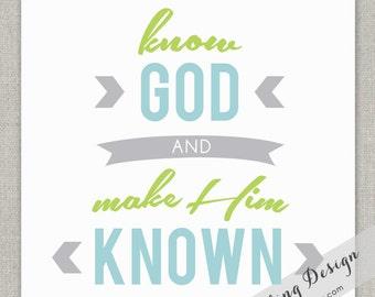 Know God & Make Him Known // Wall Art Print // 8x10 // Choose colors