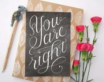 You Are Right - Hand Lettered Calligraphy Chalkboard Print