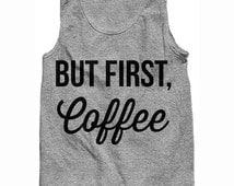 But First Coffee Tank, Coffee Tank
