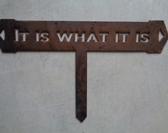 It Is What It Is, metal plaque with stake for landscape accent
