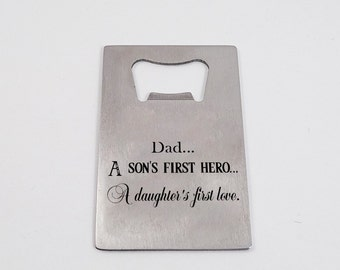Dad, a son's first Hero, a Daughter's first love - Credit Card Bottle Opener - FREE SHIPPING