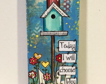 Birdhouse sign, Home Decor, Today i will choose joy, Friend Gift
