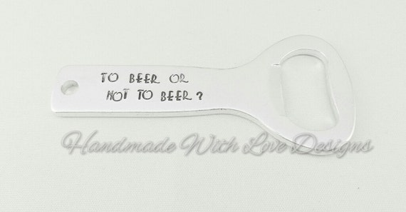 To beer or not to beer Handstamped Bottle Opener