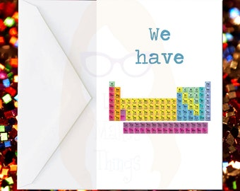 We Have Chemistry Greeting Card, Periodic Table, Nerd Card