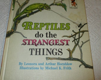 Reptiles Do The Stranges Things By Leonora and Arthur Hornblow