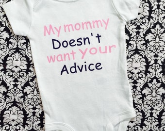 BabyGirl Bodysuit /Custom Wording Bodysuit/My Mom Doesn't want your advice/Take home outfit/BabyShower gift/ PhotoProp