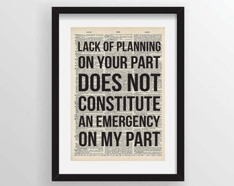 Lack Of Planning On Your Part Does Not Constitute An Emergency On My Part - Recycled Vintage Dictionary Art Print