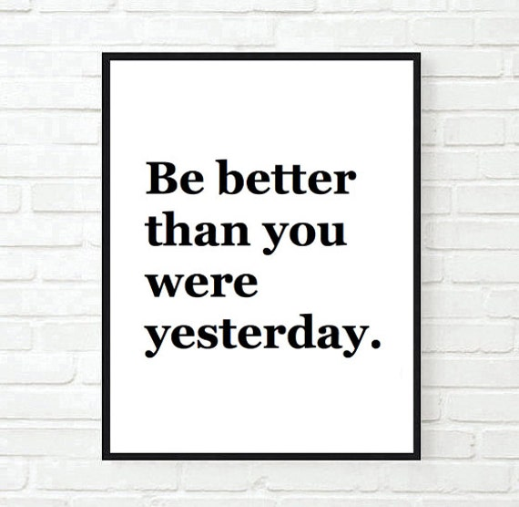 Ordinaire Be Better Than You Were Yesterday Quote Typographic Print Quote Print  Inspirational Motivational Tumblr Room Decor Framed Quotes Teen Boho