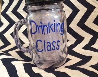 """16oz. acrylic BPA Free mason jar mug with lid, handle, straw says """"Drinking Class""""-Customize/personalize party cup!"""