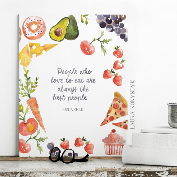 People Who Love to Eat Are Always the Best People: Julia Child Quote Print