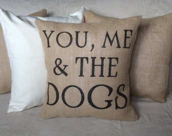 "You, Me & the Dogs Burlap Pillow Cover - Fits a 16"" x 16"" pillow insert -Ships Within 3 DAYS!"