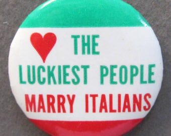 The LUCKIEST PEOPLE Marry ITALIANS celluloid pinback button