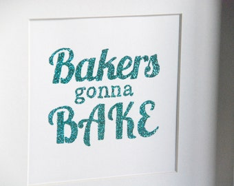 Quote Print - Bakers Gift - Cookery Gift - Wall Art Print - Wall Art - Typography Print - Glitter Print - Wall Decor - Home Decor - Gift