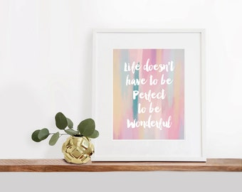 Life Doesn't Have to Be Perfect to be Wonderful Printable Art, 8x10 inches, Watercolor Art Print