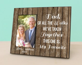 Father of the Bride Gift - Dad, Of All The Walks We've Taken - Personalized Wedding Picture Frame - Photo Frame - Rustic Wood -PF1148