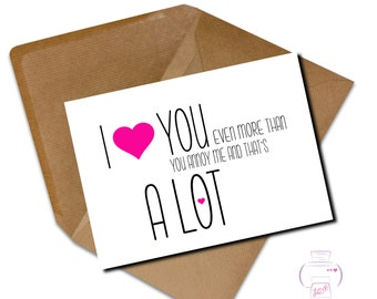 Funny Anniversary card Husband Wife Girlfriend Boyfriend 'I love you more than you you annoy me and thats a lot valentine's
