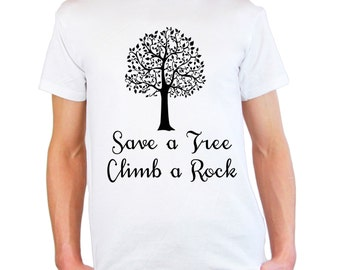 Mens & Womens T-Shirt with Quote Save a Tree Climb a Rock Design / Huge Tree Leaves Shirts / Nature Abstract Shirt + Free Random Decal Gift