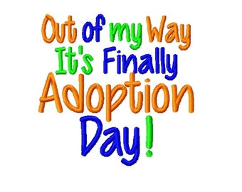 Out of My Way It's Finally Adoption Day - Machine Embroidery Design - 4x4