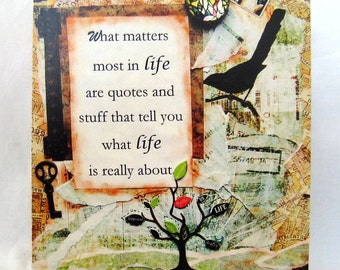 Humorous quote art, tree of life, scrolls, tree, bird, brown, green, what matters most in life - Mixed media print on 5 x 7 wood board