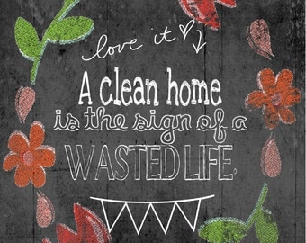A Clean Home is the Sign of a Wasted Life