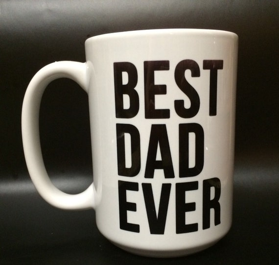 Dishwasher Safe Best Dad Ever Coffee Mug 005: best coffee cups ever