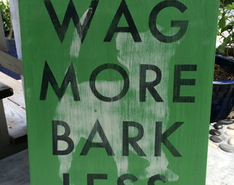Wag More, Bark Less sign hand painted on wood, ready to hang.