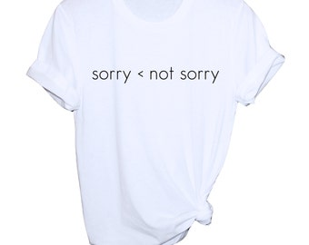 Sorry Not Sorry Tee