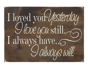 Rustic Wood Sign Wall Home Decor - I Loved You Yesterday, I love You Still, I Always Have, I Always Will  (#1349)