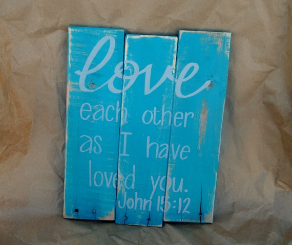 Love Each Other As I Have Loved You: John 15:12 Love Each Other As I Have Loved You Pallet Sign