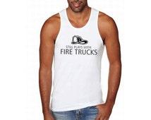 Still Plays With Fire Trucks - Sexy FIREMAN Firefighter Premium Tank Top Shirt S M L XL