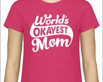 Mothers Day Gift World's Okayest Mom T-shirt Awesome Mom Gift Ideas For Mom Shirt For WOMEN T Shirt Mommy Wife Mothers Day Shirt Tshirt