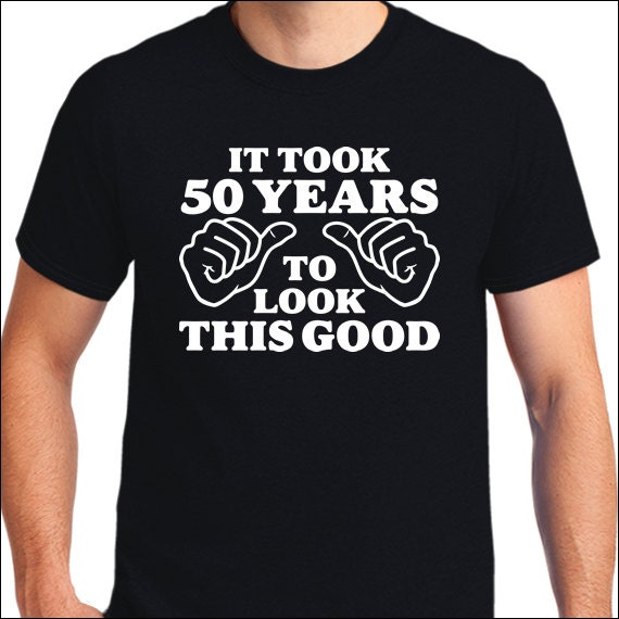 It Took 50 Years To Look This Good T-Shirt 50th Birthday Funny