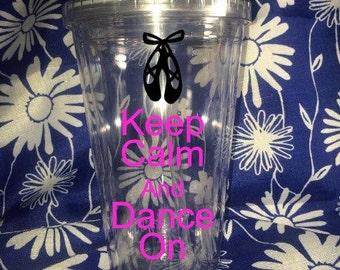 Keep Calm And Dance On Tumbler, Dance Tumbler, Love To Dance Tumber,