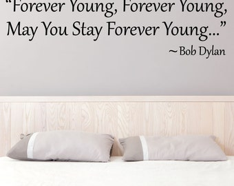 Forever Young May You Stay Forever Young, Bob Dylan Quote Wall Art, 0091 - Forever Young Lyrics Decal - Forever Young Print Art